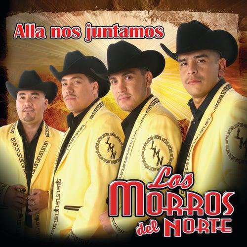 Allá Nos Juntamos by Los Morros Del Norte