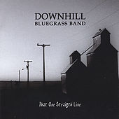 That One Straight Line by Downhill Bluegrass Band