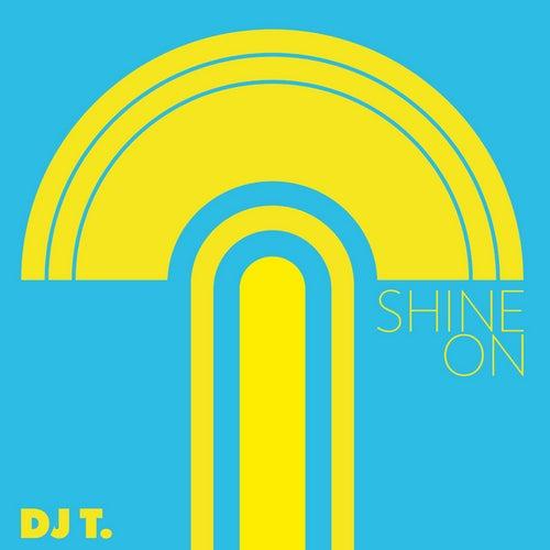 Shine On by DJ T.