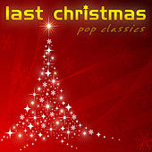 Last Christmas Pop Classics by Various Artists