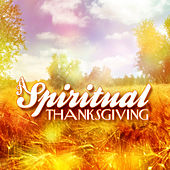 A Spiritual Thanksgiving by Various Artists