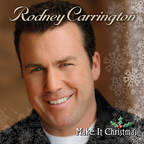 Make It Christmas by Rodney Carrington