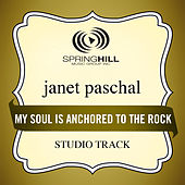 My Soul Is Anchored To The Rock (Studio Track) by Janet Paschal