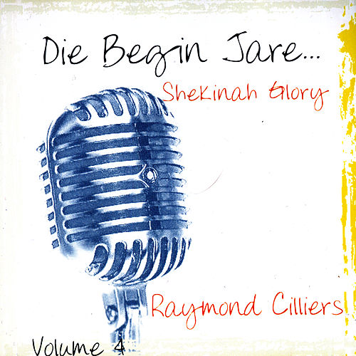 Die Begin Jare... Shekinah Glory (Volume 4) by Raymond Cilliers