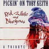 Pickin' On Toby Keith: Red, White & Bluegrass... by Pickin' On