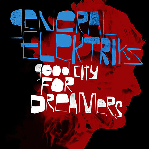 Good City For Dreamers by General Elektriks