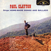 Paul Clayton Sings Home Made Songs And Ballads by Paul Clayton