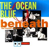 Beneath The Rhythm And Sound by The Ocean Blue