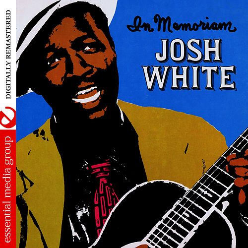 Josh White In Memoriam (Digitally Remastered) by Josh White