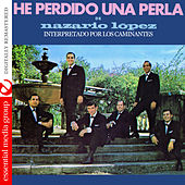 He Perdido Una Perla de Nazario Lopez (Digitally Remastered) by Los Caminantes