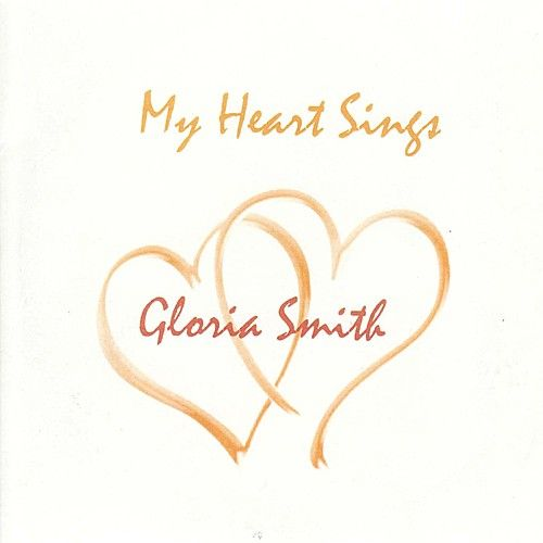 My Heart Sings by Gloria Smith