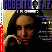 Ultimos Boleros Que Canto Vol. 1 (Digitally Remastered) by Conjunto Roberto Faz