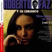 Ultimos Boleros Que Canto Vol. 1 (Digitally Remastered) by Conjunto Roberto Faz
