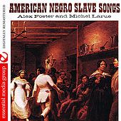 American Negro Slave Songs (Digitally Remastered) by Alex Foster