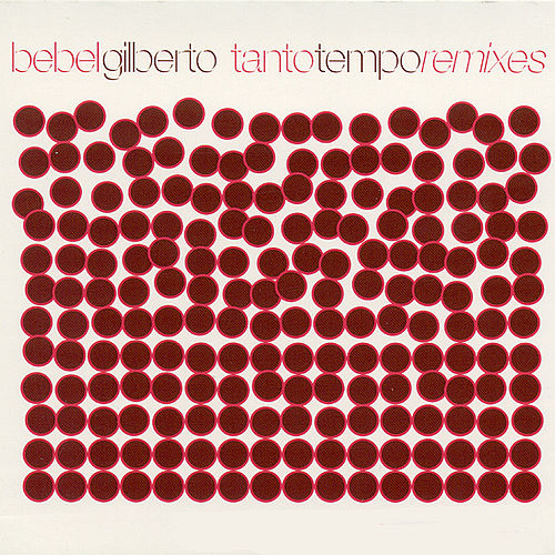 Tanto Tempo Remixes by Bebel Gilberto