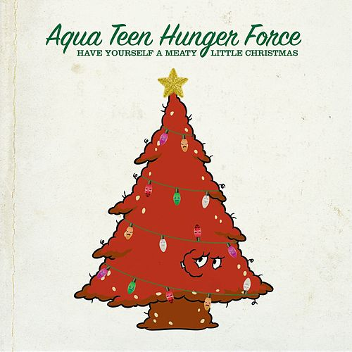Have Yourself a Meaty Little Christmas by Aqua Teen Hunger Force