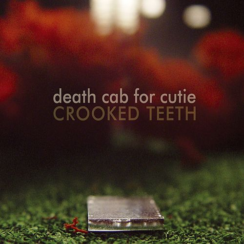Crooked Teeth by Death Cab For Cutie