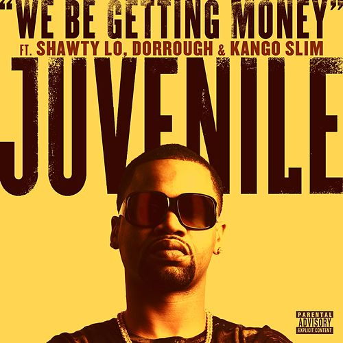We Be Getting Money [feat. Shawty Lo, Dorrough & Kango Slim] by Juvenile