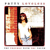 The Trouble With The Truth by Patty Loveless