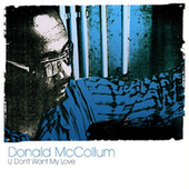 U Don't Want My Love by Donald McCollum