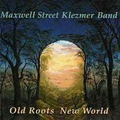 Old Roots New World by Maxwell Street Klezmer Band