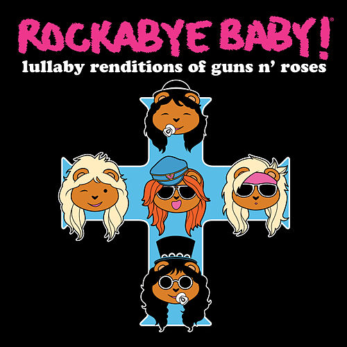 Lullaby Renditions of Guns n' Roses by Rockabye Baby!