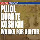 Pujol - Duarte - Koshkin: Works for Guitar by Maria Isabel Siewers