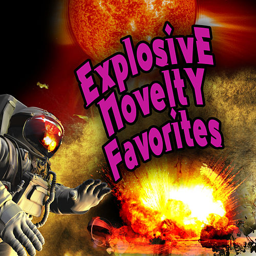 Explosive Novelty Favorites (Re-Recorded / Remastered Versions) by Various Artists