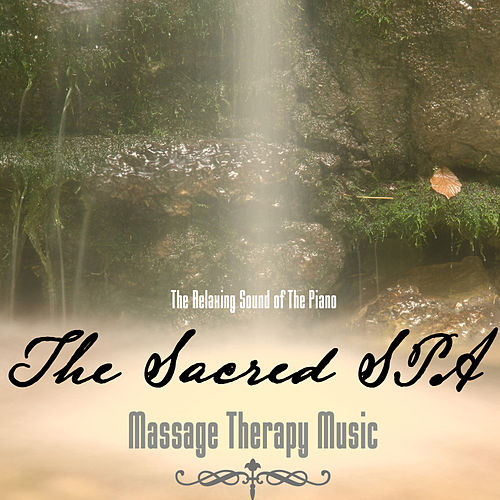 The Relaxing Sound Of The Piano - The Sacred SPA by Massage Therapy Music