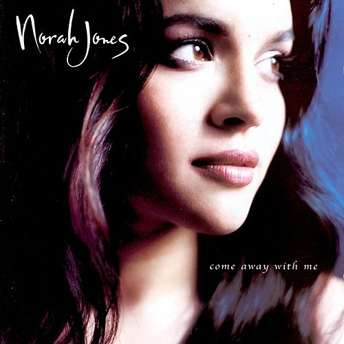 Come Away With Me by Norah Jones