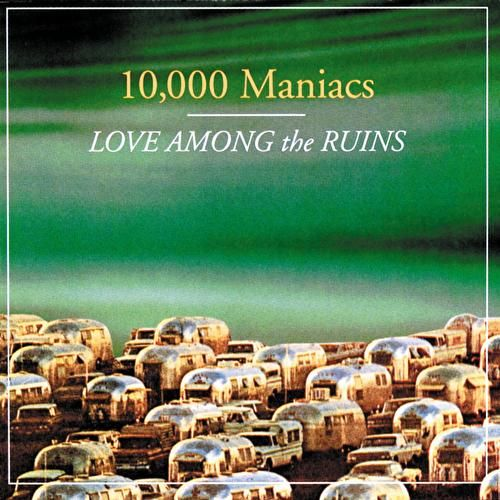 Love Among The Ruins by 10,000 Maniacs : Napster