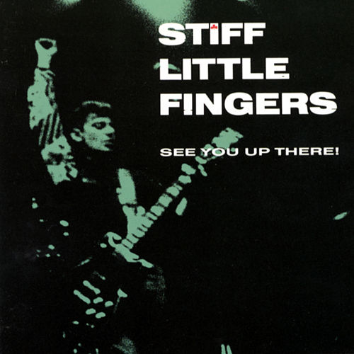 See You Up There! by Stiff Little Fingers