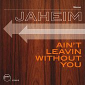 Ain't Leavin Without You by Jaheim
