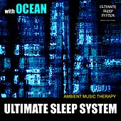 Ultimate Sleep System (with Ocean) by Ambient Music Therapy