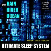 Ultimate Sleep System (with Rain, River, Ocean) by Ambient Music Therapy