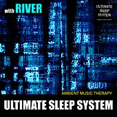 Ultimate Sleep System (with River) by Ambient Music Therapy