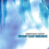 Dreamy Sleep Ambiance by Ambient Music Therapy