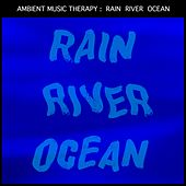 Rain, River, Ocean: for Sleep, Meditation, Relaxation by Ambient Music Therapy