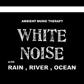 White Noise (with Rain, River, Ocean) by Ambient Music Therapy