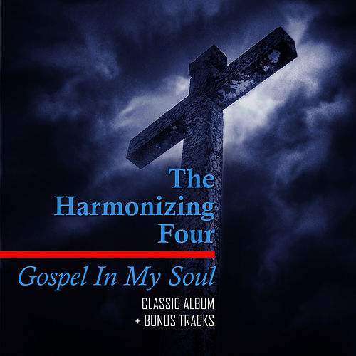 Gospel in My Soul - Classic Album + Bonus Tracks by The Harmonizing Four