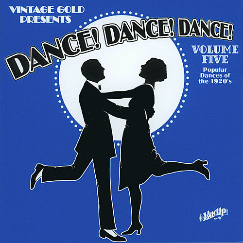 Dance! Dance! Dance! Vol. 5: Popular Dances of the 1920s by Various Artists