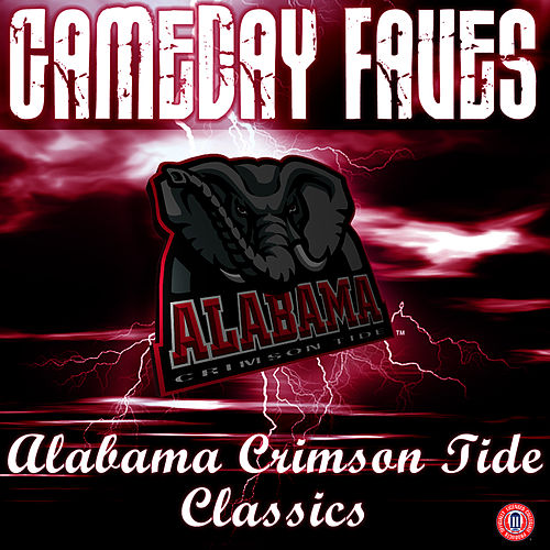 Gameday Faves: Alabama Crimson Tide Classics by University of Alabama Million Dollar Band