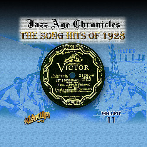 Jazz Age Chronicles Vol. 11: The Song Hits of 1928 by Various Artists