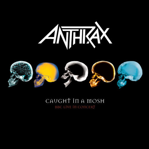 Caught In A Mosh - BBC Live In Concert by Anthrax