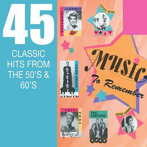 Music To Remember - 45 Classic Hits From The 50's & 60's by Various Artists
