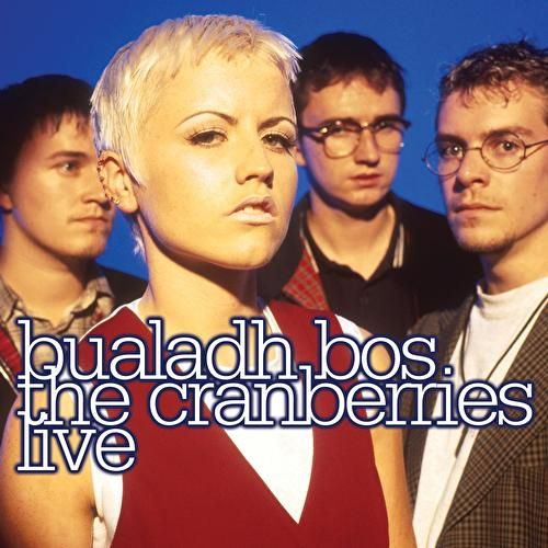Bualadh Bos: The Cranberries Live by The Cranberries