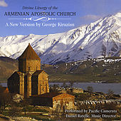 Divine Liturgy of the Armenian Apostolic Church: A New Version by George Kirazian,  Conducted by Dan Ratelle by Pacific Camerata