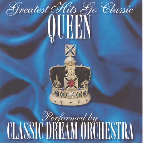 Greatest Hits Go Classic: Queen by Classic Dream Orchestra