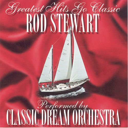 Rod Stewart - Greatest Hits Go Classic by Classic Dream Orchestra