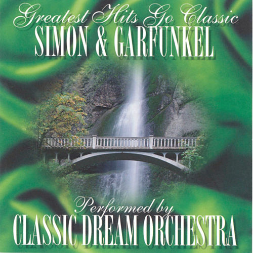 Simon & Garfunkel - Greatest Hits Go Classic by Classic Dream Orchestra